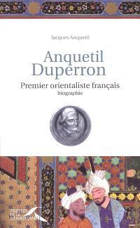 Anquetil Duperron : premier orientaliste français : biographie