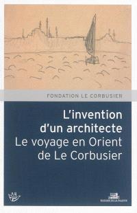 L'invention d'un architecte, le voyage en Orient de Le Corbusier