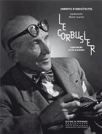 Le Corbusier : construire la vie moderne