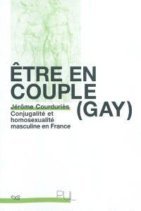 Être en couple (gay) : conjugalité et homosexualité masculine en France