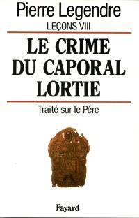 Leçons. Volume 8, Le crime du caporal Lortie; Traité sur le père