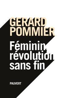 Féminin, révolution sans fin : essai