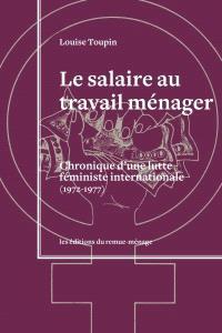 Le salaire au travail ménager  : chroniques d'une lutte féministe internationale (1972-1977)