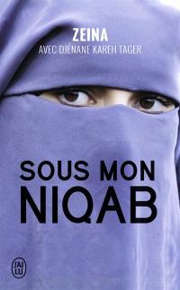 Sous mon niqab : je l'ai enlevé au péril de ma vie