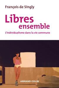 Libres ensemble : l'individualisme dans la vie commune