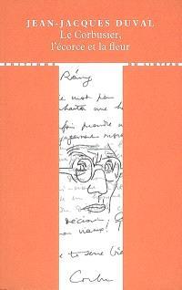 Le Corbusier, l'écorce et la fleur
