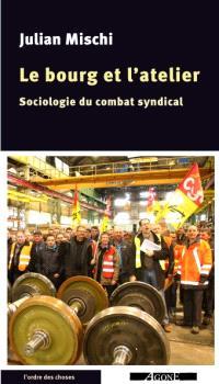 Le bourg et l'atelier : sociologie du combat syndical