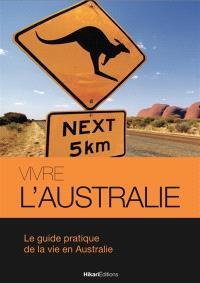 Vivre l'Australie : le guide pratique de la vie en Australie