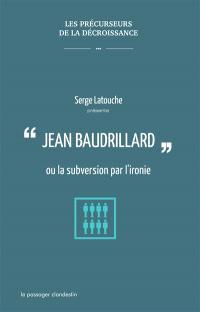 Jean Baudrillard ou La subversion par l'ironie
