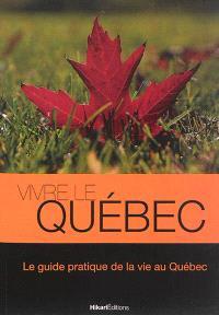 Vivre le Québec : le guide pratique de la vie au Québec