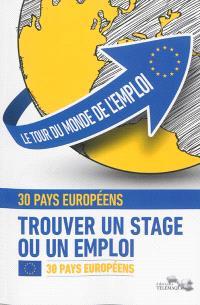 Le tour du monde de l'emploi : trouver un stage ou un emploi. Volume 1, L'Europe
