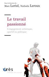 Le travail passionné : l'engagement artistique, sportif ou politique