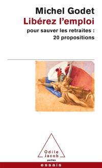 Libérez l'emploi pour sauver les retraites : 20 propositions