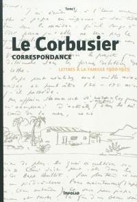 Correspondance. Volume 1, Lettres à la famille, 1900-1925