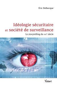 Idéologie sécuritaire et société de surveillance : le storytelling du XXIe siècle