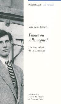 France ou Allemagne ? : un livre inécrit de Le Corbusier