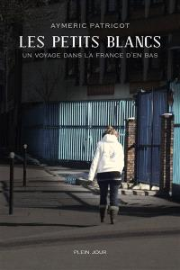 Les petits Blancs : un voyage dans la France d'en bas
