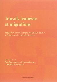 Travail, jeunesse et migrations : regards croisés Europe-Amerique latine à l'heure de la mondialisation