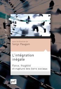 L'intégration inégale : force, fragilité et rupture des liens sociaux