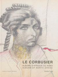 Le Corbusier : albums d'Afrique du Nord : voyages au M'Zab 1931 et 1933 = Le Corbusier : albums of North Africa : travels to M'Zab 1931 and 1933