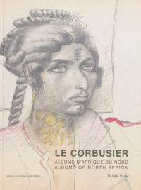 Le Corbusier : albums d'Afrique du Nord : voyages au M'Zab 1931 et 1933 = Le Corbusier : albums of North Africa : travels to M'Zab 1931 and 1933