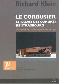 Le Corbusier : le palais des congrès de Strasbourg : nouveau programme, dernier projet