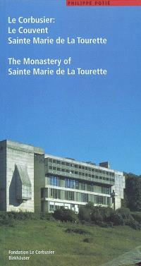 Le Corbusier : le couvent Sainte Marie de la Tourette = Le Corbusier : the monastery of Sainte Marie de la Tourette