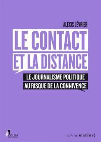 Le contact et la distance : le journalisme politique au risque de la connivence