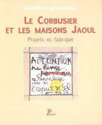 Le Corbusier et les maisons Jaoul : projets et fabrique