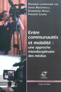 Entre communautés et mobilité : une approche interdisciplinaire des médias : Médias 09, Aix-en-Provence, 16 au 18 décembre 2009