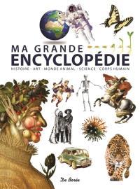 Ma grande encyclopédie : histoire, art, monde animal, science, corps humain