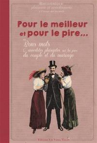 Pour le meilleur et pour le pire... ou Bons mots & anecdotes plaisantes sur les joies du couple et du mariage