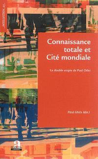 Connaissance totale et cité mondiale : la double utopie de Paul Otlet