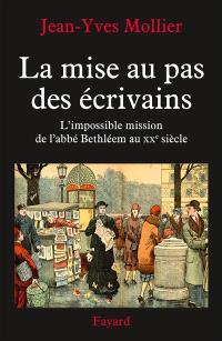 La mise au pas des écrivains : l'impossible mission de l'abbé Bethléem au XXe siècle