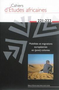 Cahiers d'études africaines. n° 221-222, Mobilités et migrations européennes en (post) colonies