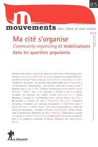 Mouvements. n° 85, Ma cité s'organise : community organizing et mobilisations dans les quartiers populaires