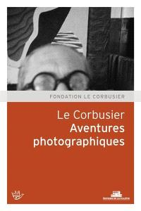Le Corbusier : aventures photographiques