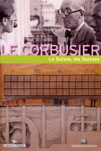 Le Corbusier : la Suisse, les Suisses