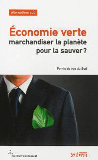 Alternatives Sud. n° 1(2013), Economie verte : marchandiser la planète pour la sauver ?