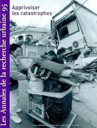 Annales de la recherche urbaine (Les). n° 95, Apprivoiser les catastrophes