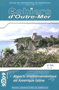 Cahiers d'outre-mer (Les). n° 246, Aspects environnementaux en Amérique latine
