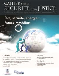 Cahiers de la sécurité et de la justice (Les). n° 33, Etat, sécurité, énergie... futurs immédiats