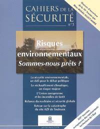 Cahiers de la sécurité, nouvelle série. n° 3, Risques environnementaux : sommes-nous prêts ?