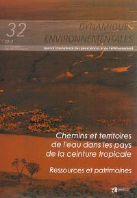 Dynamiques environnementales : journal international des géosciences et de l'environnement. n° 32, Chemins et territoires de l'eau dans les pays de la ceinture tropicale : ressources et patrimoines