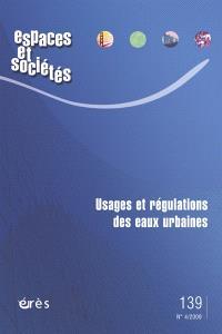 Espaces et sociétés. n° 139, Usages et régulations des eaux urbaines