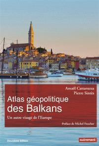 Atlas géopolitique des Balkans : un autre visage de l'Europe