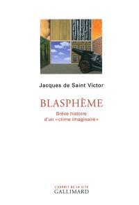 Blasphème : brève histoire d'un crime imaginaire