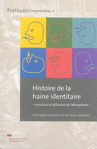 Histoire de la haine identitaire : mutations et diffusions de l'altérophobie