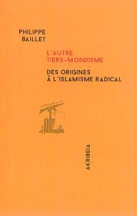 L'autre tiers-mondisme : des origines à l'islamisme radical : fascistes, nationaux-socialistes, nationalistes-révolutionnaires entre défense de la race et solidarité anti-impérialiste