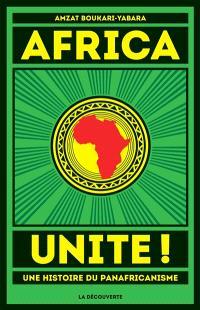 Africa unite ! : une histoire du panafricanisme